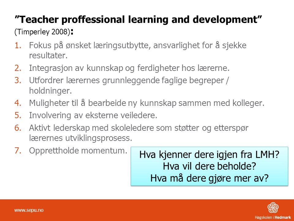 """""""Teacher proffessional learning and development"""" (Timperley 2008) : 1.Fokus på ønsket læringsutbytte, ansvarlighet for å sjekke resultater. 2.Integras"""