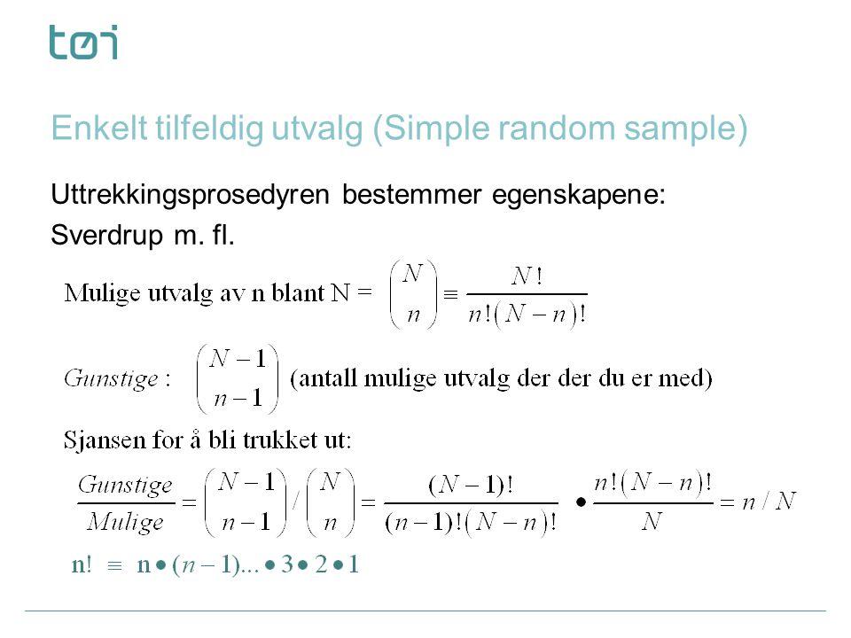 Enkelt tilfeldig utvalg (Simple random sample) Uttrekkingsprosedyren bestemmer egenskapene: Sverdrup m.