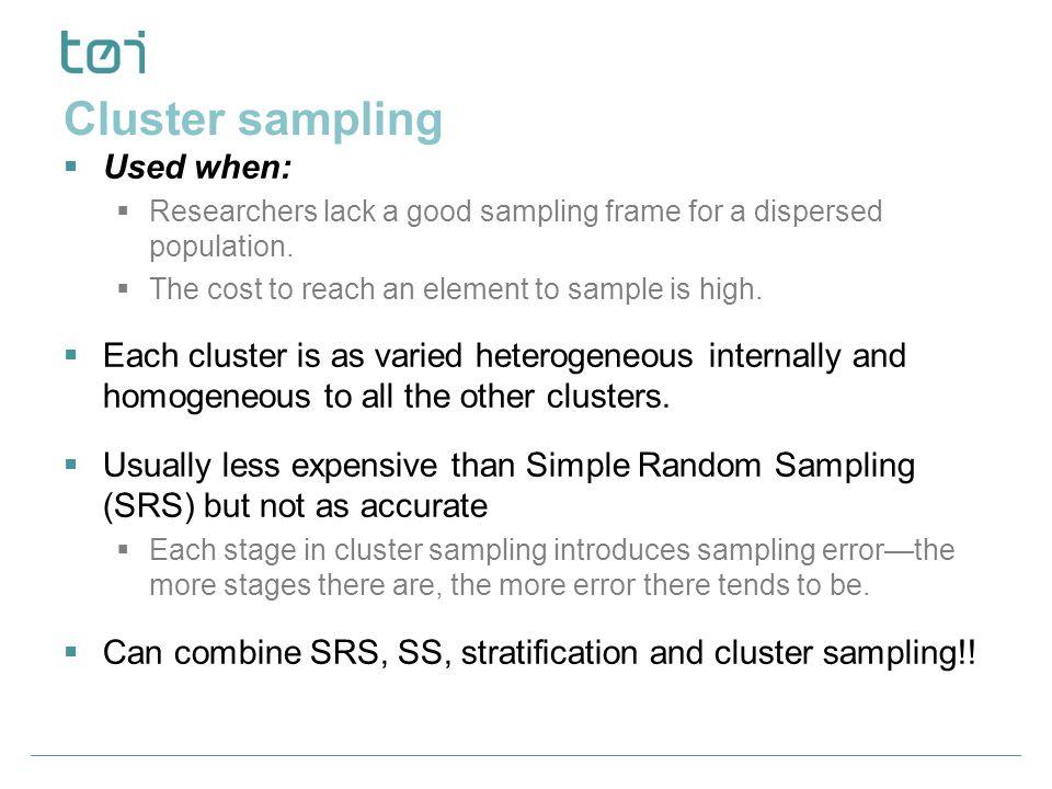 Cluster sampling  Used when:  Researchers lack a good sampling frame for a dispersed population.