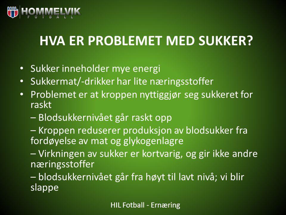 HIL Fotball - Ernæring HVA ER PROBLEMET MED SUKKER? • Sukker inneholder mye energi • Sukkermat/-drikker har lite næringsstoffer • Problemet er at krop