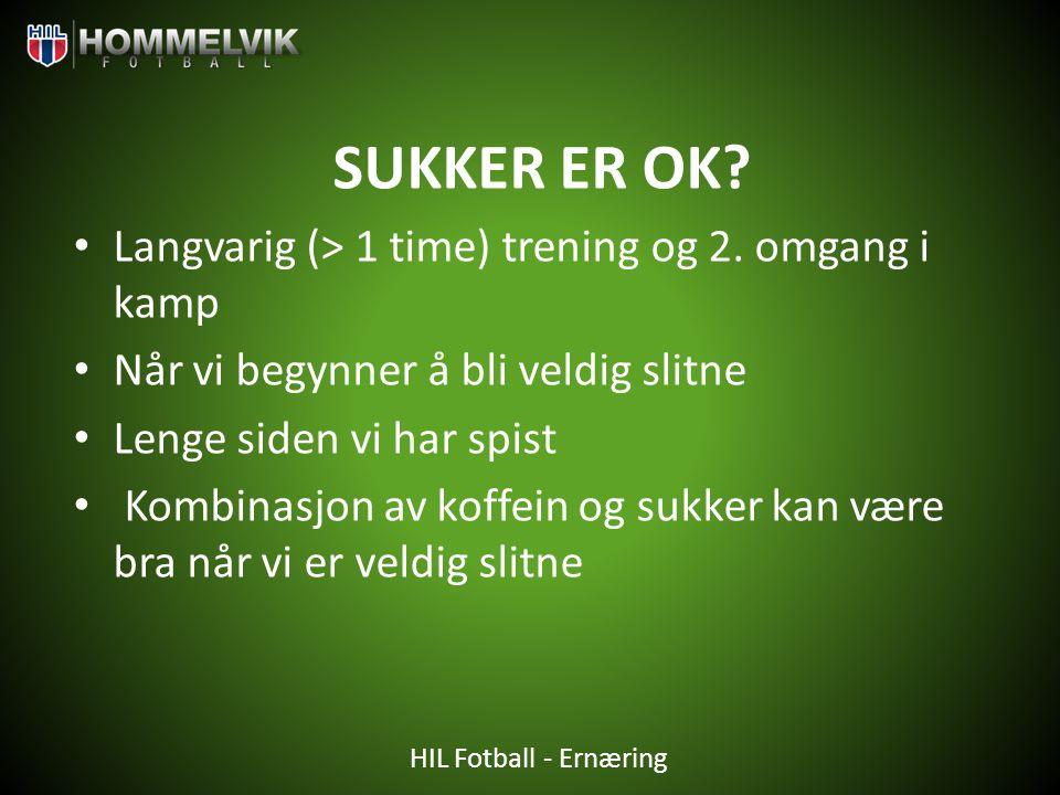 HIL Fotball - Ernæring SUKKER ER OK? • Langvarig (> 1 time) trening og 2. omgang i kamp • Når vi begynner å bli veldig slitne • Lenge siden vi har spi