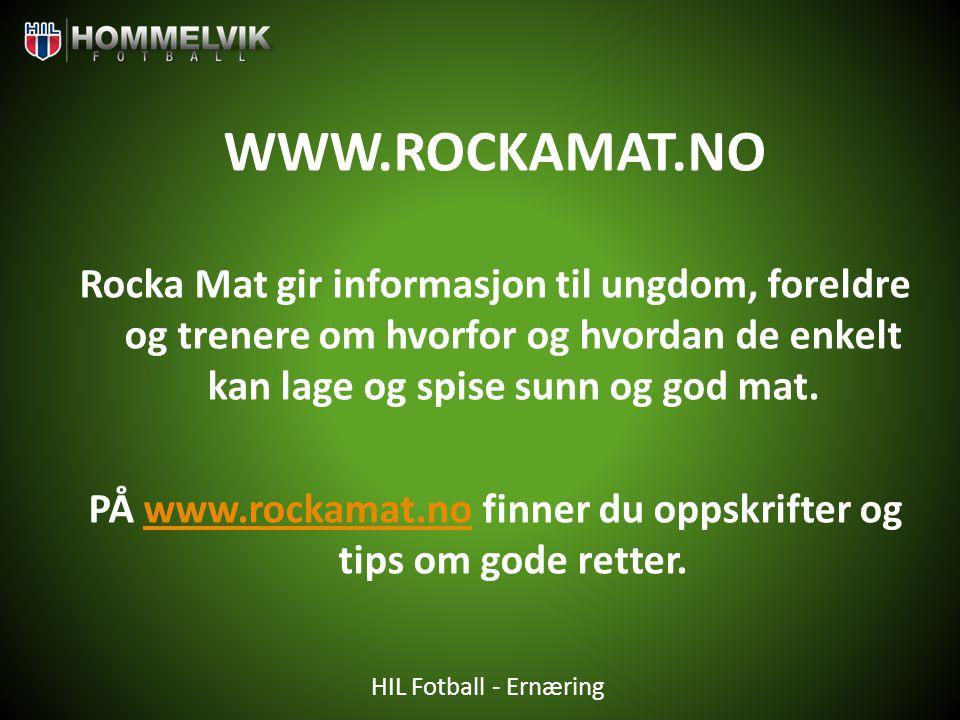 HIL Fotball - Ernæring WWW.ROCKAMAT.NO Rocka Mat gir informasjon til ungdom, foreldre og trenere om hvorfor og hvordan de enkelt kan lage og spise sun
