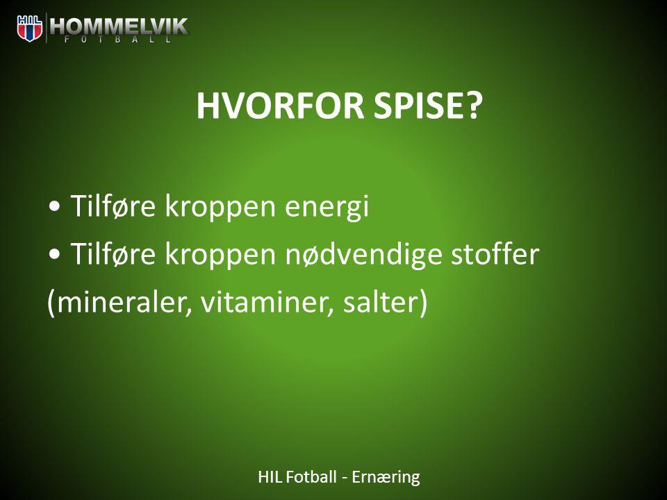 HIL Fotball - Ernæring HVORFOR SPISE? • Tilføre kroppen energi • Tilføre kroppen nødvendige stoffer (mineraler, vitaminer, salter)