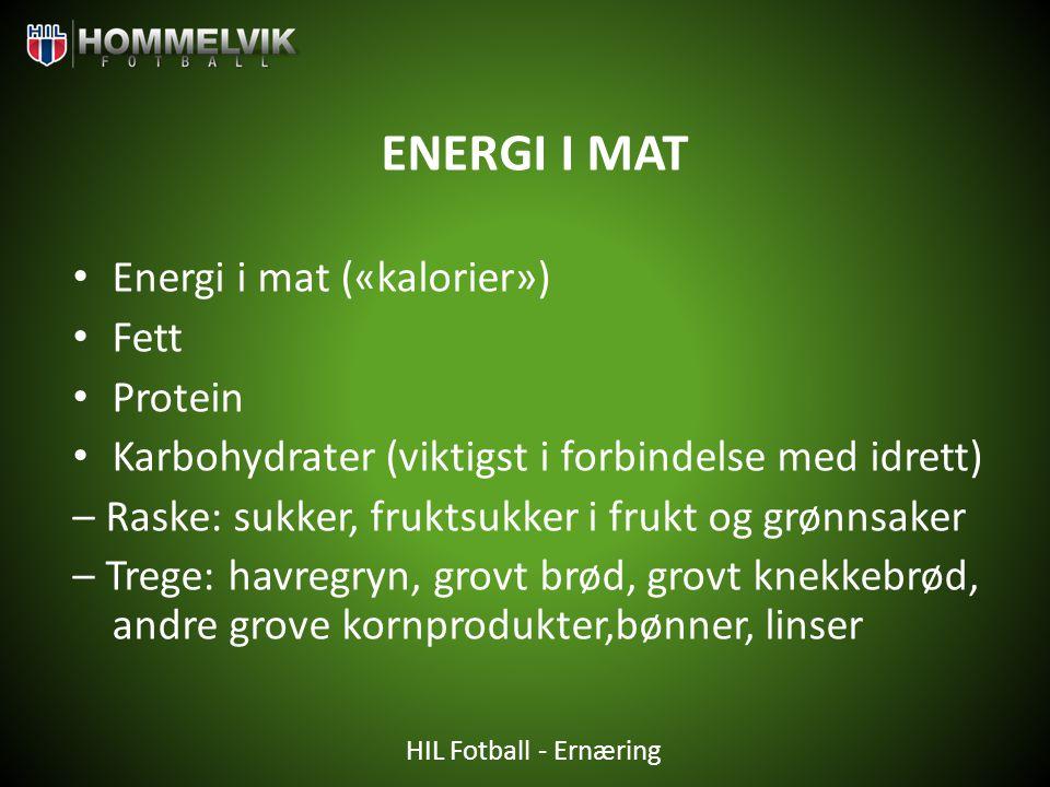 HIL Fotball - Ernæring ENERGI I MAT • Energi i mat («kalorier») • Fett • Protein • Karbohydrater (viktigst i forbindelse med idrett) – Raske: sukker,