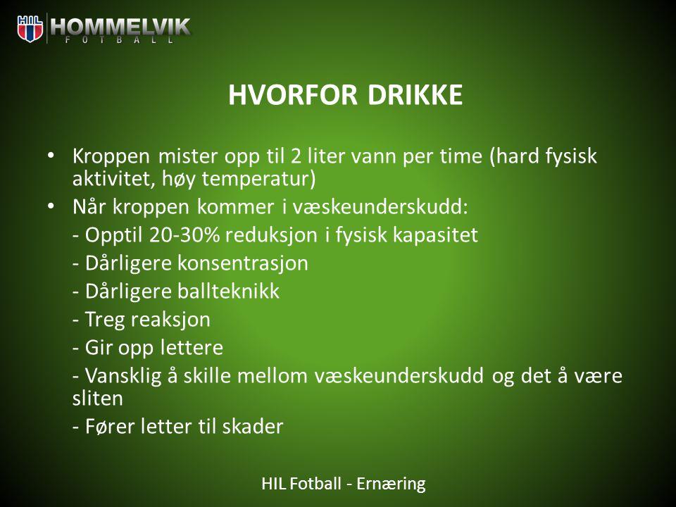HIL Fotball - Ernæring HVORFOR DRIKKE • Kroppen mister opp til 2 liter vann per time (hard fysisk aktivitet, høy temperatur) • Når kroppen kommer i væ