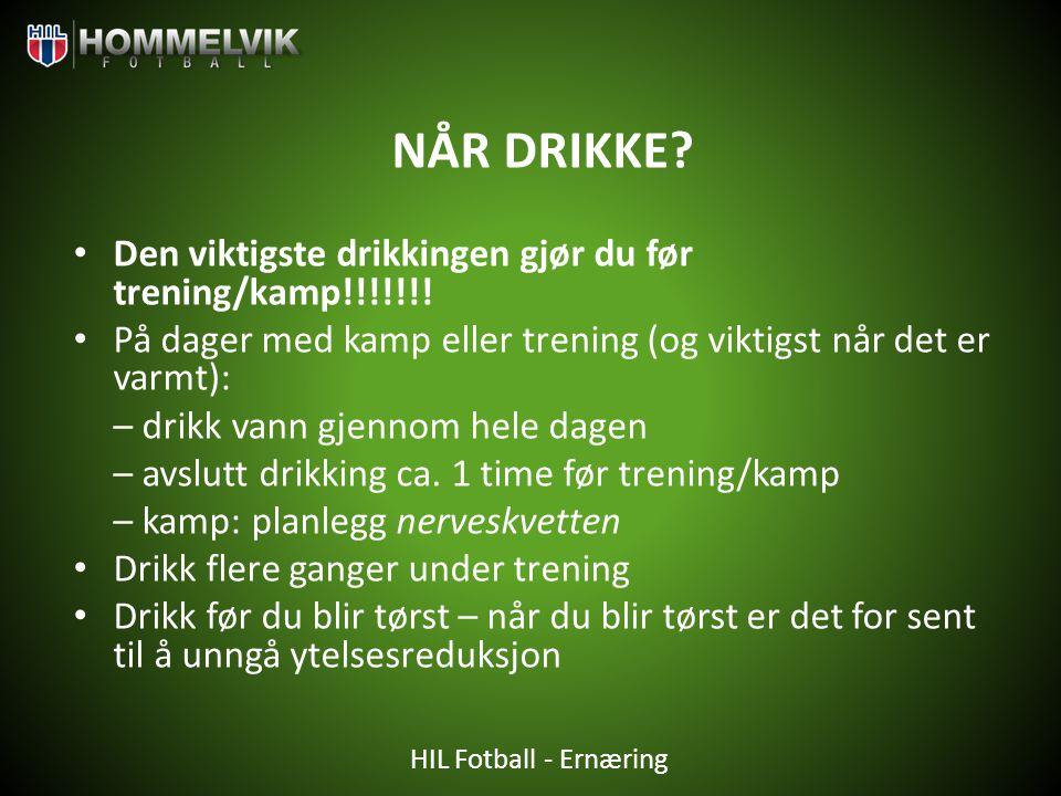 HIL Fotball - Ernæring NÅR DRIKKE? • Den viktigste drikkingen gjør du før trening/kamp!!!!!!! • På dager med kamp eller trening (og viktigst når det e