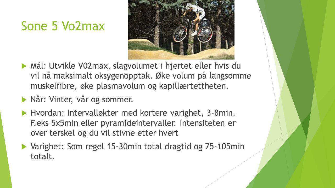 Sone 5 Vo2max  Mål: Utvikle V02max, slagvolumet i hjertet eller hvis du vil nå maksimalt oksygenopptak. Øke volum på langsomme muskelfibre, øke plasm