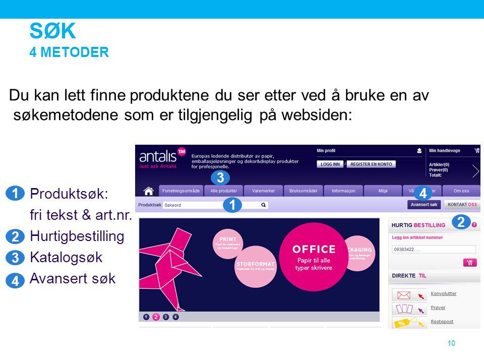 SØK Produktsøk: fri tekst & art.nr. Hurtigbestilling Katalogsøk Avansert søk 10 4 METODER 1 2 3 4 Du kan lett finne produktene du ser etter ved å bruk