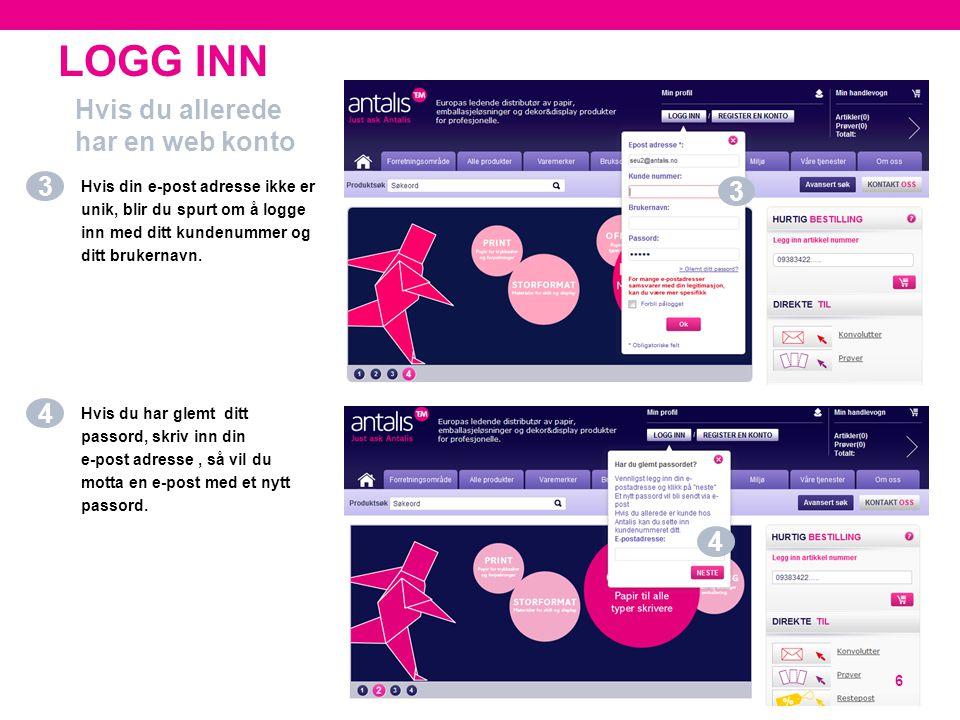 LOGG INN 6 Hvis din e-post adresse ikke er unik, blir du spurt om å logge inn med ditt kundenummer og ditt brukernavn. Hvis du har glemt ditt passord,