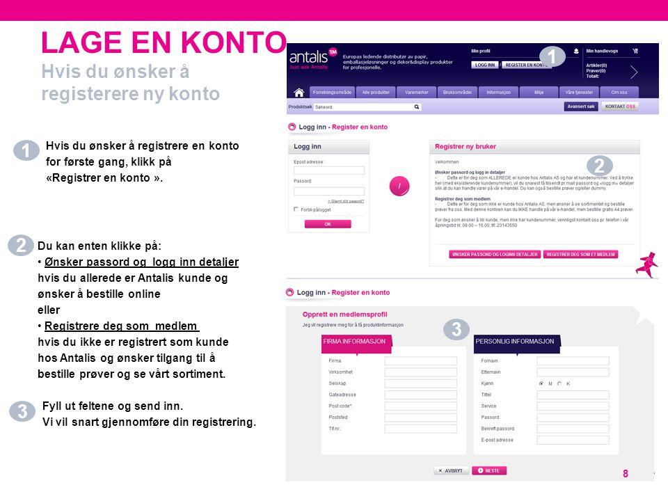LAGE EN KONTO 8 Hvis du ønsker å registrere en konto for første gang, klikk på «Registrer en konto ». Hvis du ønsker å registerere ny konto Fyll ut fe