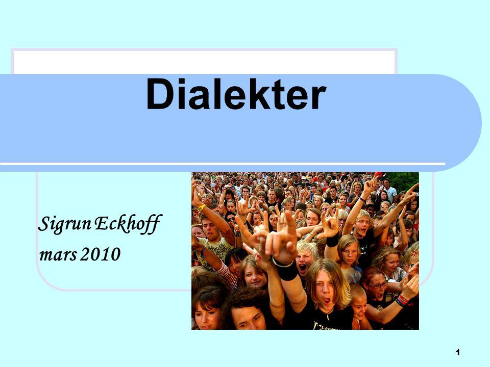 Østnorsk (midtlandsk)  kløyvd infinitiv og kløyvd svake hunkjønnssubstantiv  tjukk -l  omlydssubstantivene har -a i flertall  1.