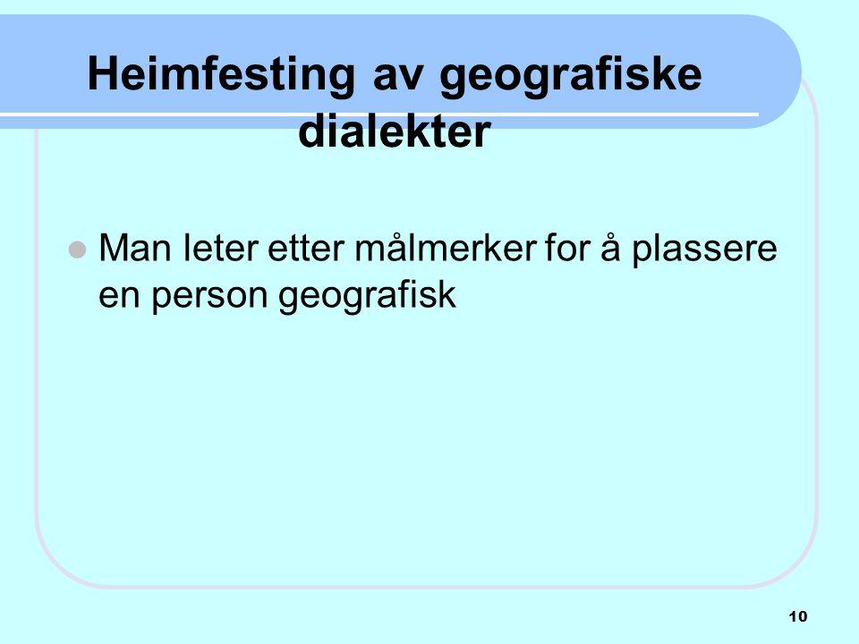 Heimfesting av geografiske dialekter  Man leter etter målmerker for å plassere en person geografisk 10