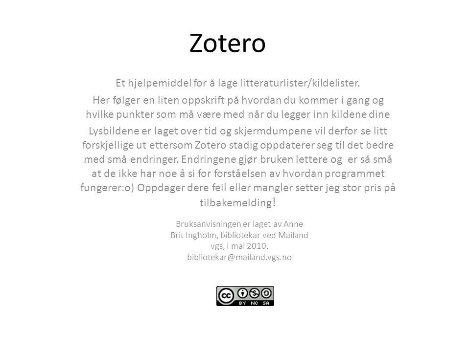 Zotero Et hjelpemiddel for å lage litteraturlister/kildelister. Her følger en liten oppskrift på hvordan du kommer i gang og hvilke punkter som må vær