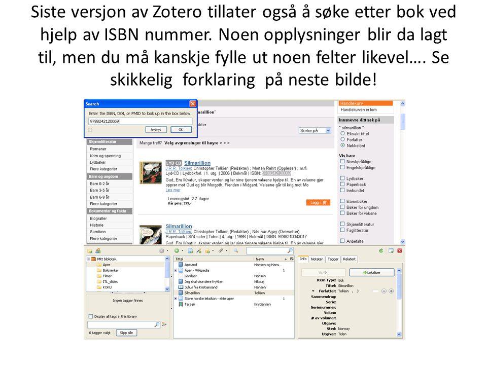 Siste versjon av Zotero tillater også å søke etter bok ved hjelp av ISBN nummer. Noen opplysninger blir da lagt til, men du må kanskje fylle ut noen f