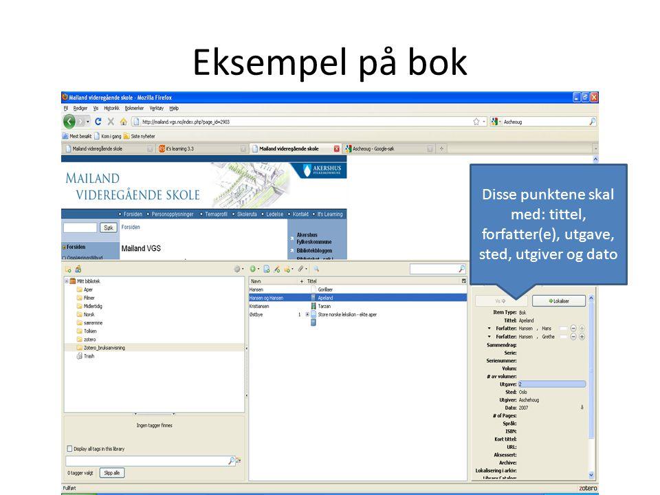 Eksempel på bok Disse punktene skal med: tittel, forfatter(e), utgave, sted, utgiver og dato