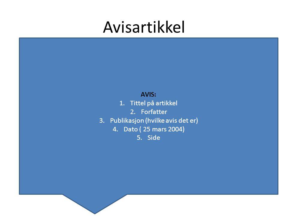 Avisartikkel AVIS: 1.Tittel på artikkel 2.Forfatter 3.Publikasjon (hvilke avis det er) 4.Dato ( 25 mars 2004) 5.Side