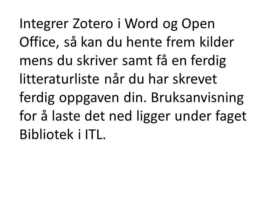 Integrer Zotero i Word og Open Office, så kan du hente frem kilder mens du skriver samt få en ferdig litteraturliste når du har skrevet ferdig oppgave