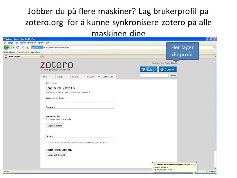 Jobber du på flere maskiner? Lag brukerprofil på zotero.org for å kunne synkronisere zotero på alle maskinen dine Her lager du profil