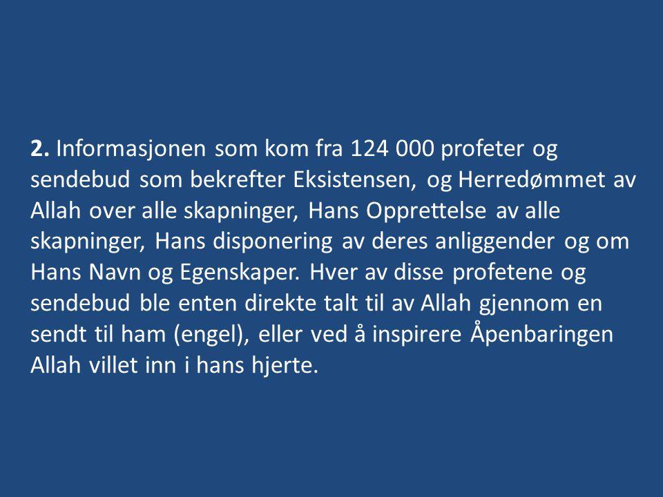 2. Informasjonen som kom fra 124 000 profeter og sendebud som bekrefter Eksistensen, og Herredømmet av Allah over alle skapninger, Hans Opprettelse av
