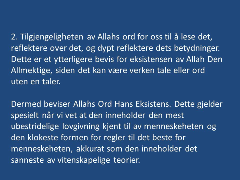 2. Tilgjengeligheten av Allahs ord for oss til å lese det, reflektere over det, og dypt reflektere dets betydninger. Dette er et ytterligere bevis for
