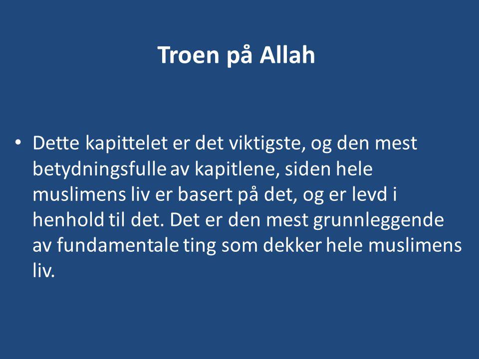 Troen på Allah • Dette kapittelet er det viktigste, og den mest betydningsfulle av kapitlene, siden hele muslimens liv er basert på det, og er levd i