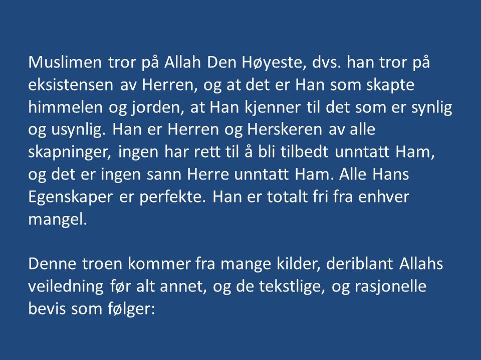 Muslimen tror på Allah Den Høyeste, dvs. han tror på eksistensen av Herren, og at det er Han som skapte himmelen og jorden, at Han kjenner til det som