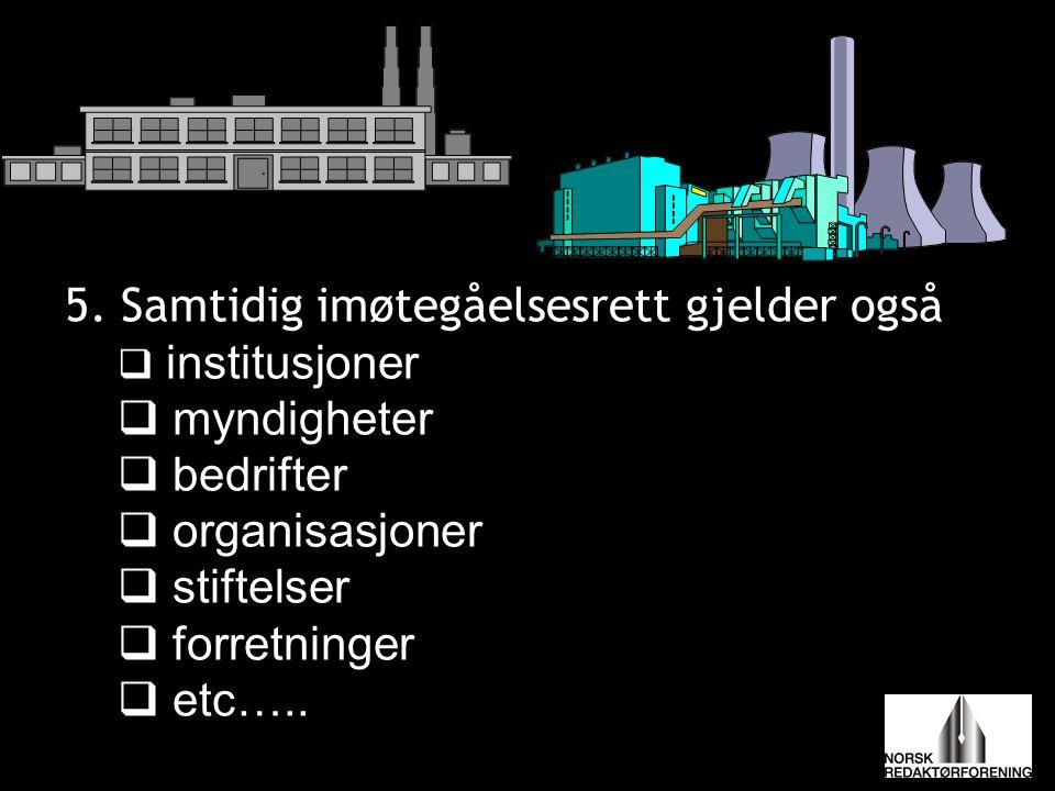 5. Samtidig imøtegåelsesrett gjelder også  institusjoner  myndigheter  bedrifter  organisasjoner  stiftelser  forretninger  etc…..
