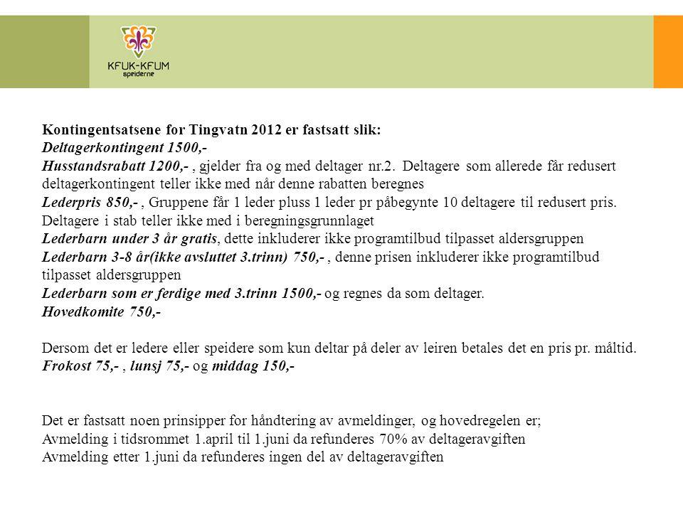 Kontingentsatsene for Tingvatn 2012 er fastsatt slik: Deltagerkontingent 1500,- Husstandsrabatt 1200,-, gjelder fra og med deltager nr.2. Deltagere so