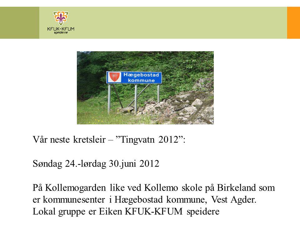"""Vår neste kretsleir – """"Tingvatn 2012"""": Søndag 24.-lørdag 30.juni 2012 På Kollemogarden like ved Kollemo skole på Birkeland som er kommunesenter i Hæge"""