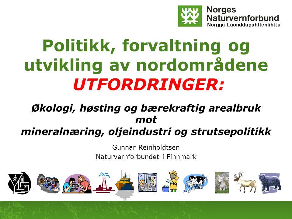 Norgga Luonddugáhttenlihttu Politikk, forvaltning og utvikling av nordområdene UTFORDRINGER: Økologi, høsting og bærekraftig arealbruk mot mineralnæri
