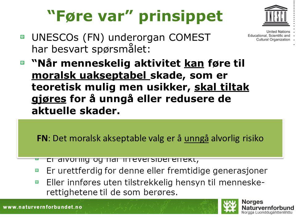 "www.naturvernforbundet.no Norgga Luonddugáhttenlihttu ""Føre var"" prinsippet UNESCOs (FN) underorgan COMEST har besvart spørsmålet: ""Når menneskelig ak"