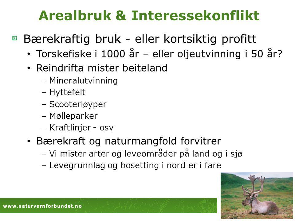 www.naturvernforbundet.no Norgga Luonddugáhttenlihttu Arealbruk & Interessekonflikt Bærekraftig bruk - eller kortsiktig profitt • Torskefiske i 1000 år – eller oljeutvinning i 50 år.