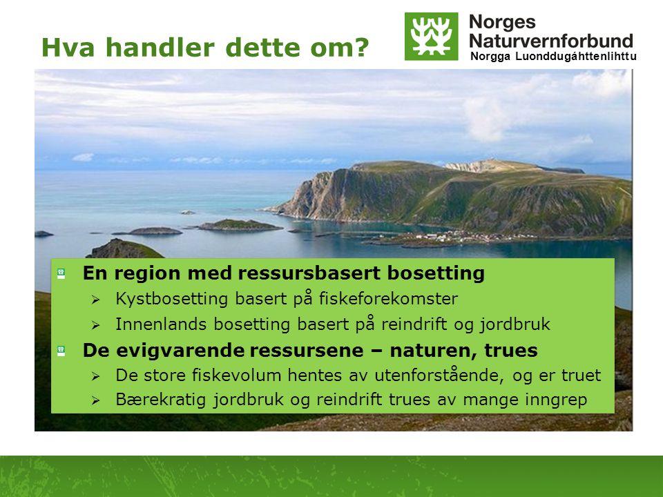 Norgga Luonddugáhttenlihttu Hva handler dette om? En region med ressursbasert bosetting  Kystbosetting basert på fiskeforekomster  Innenlands bosett