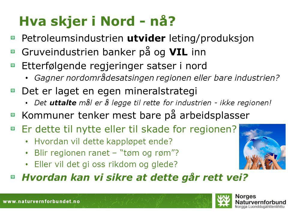 www.naturvernforbundet.no Norgga Luonddugáhttenlihttu Hva skjer i Nord - nå? Petroleumsindustrien utvider leting/produksjon Gruveindustrien banker på