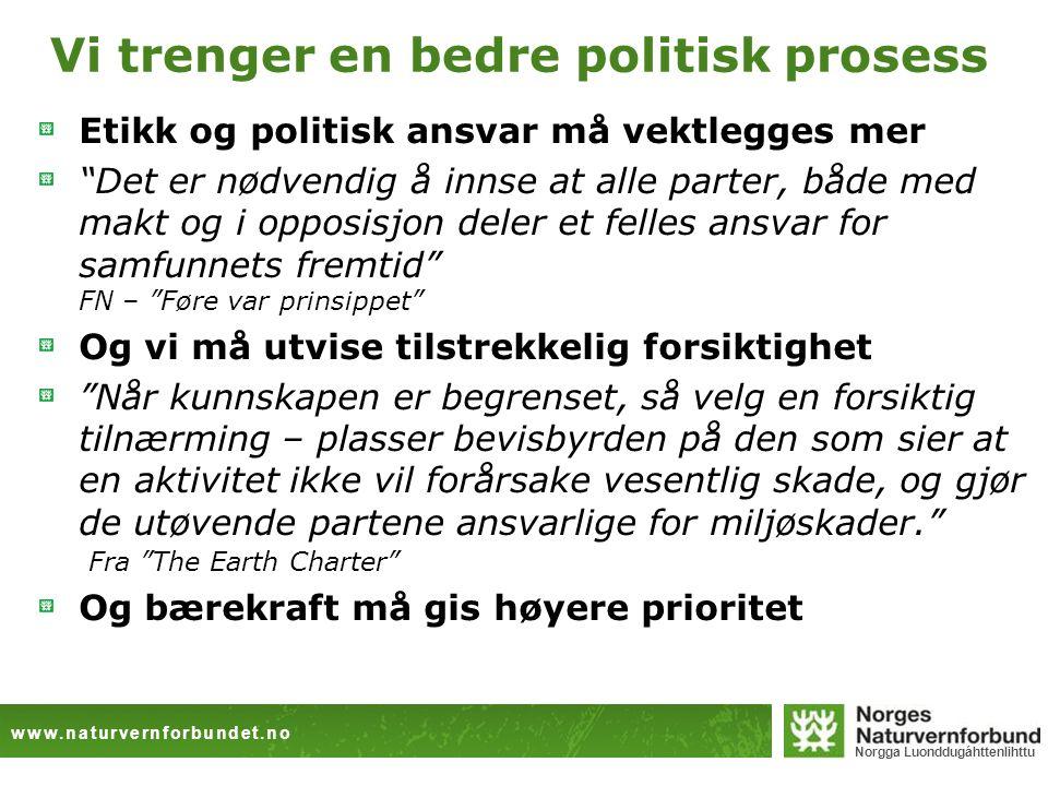 """www.naturvernforbundet.no Norgga Luonddugáhttenlihttu Vi trenger en bedre politisk prosess Etikk og politisk ansvar må vektlegges mer """"Det er nødvendi"""
