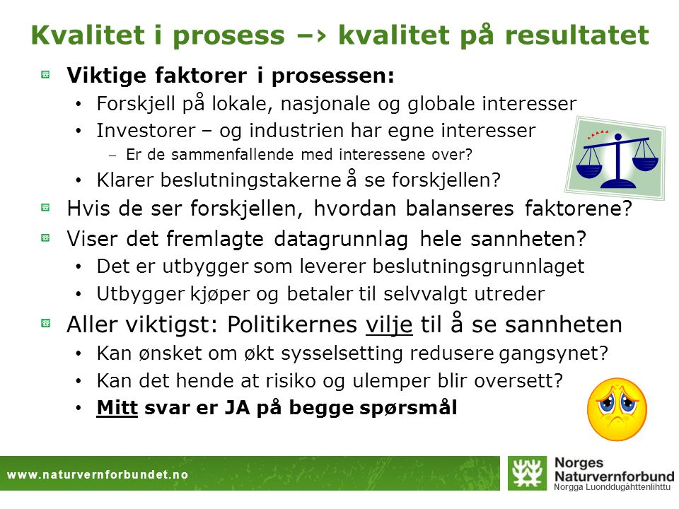www.naturvernforbundet.no Norgga Luonddugáhttenlihttu Kvalitet i prosess –› kvalitet på resultatet Viktige faktorer i prosessen: • Forskjell på lokale