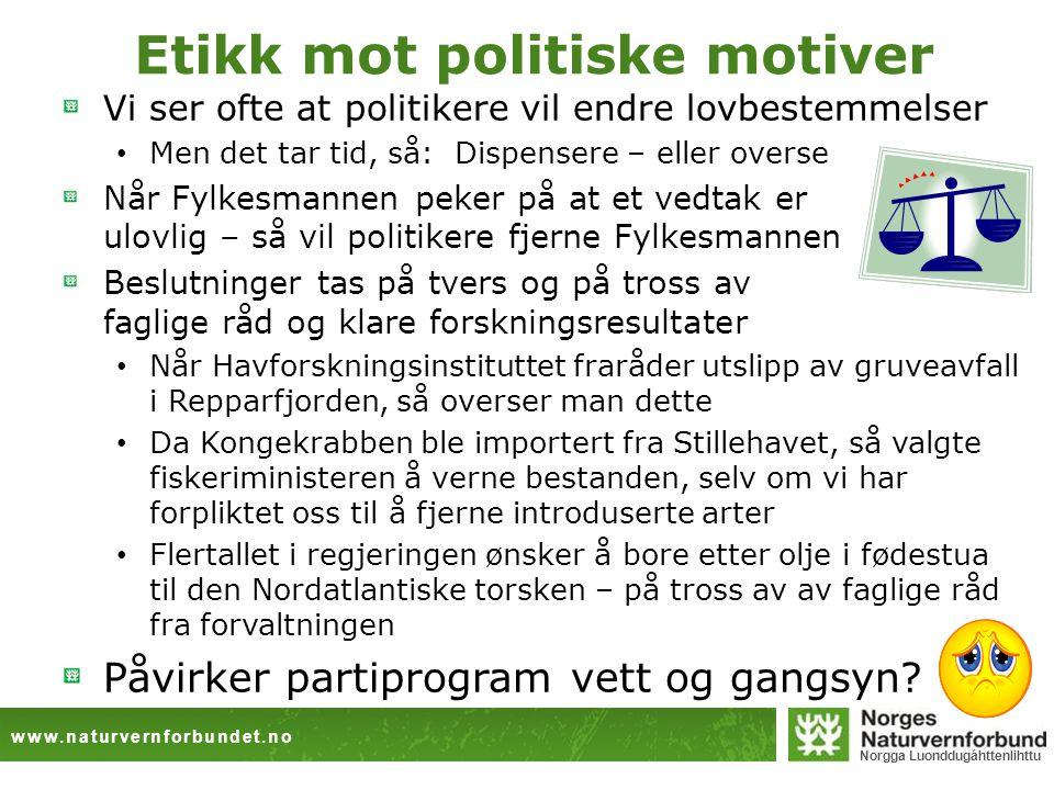 www.naturvernforbundet.no Norgga Luonddugáhttenlihttu Etikk mot politiske motiver Vi ser ofte at politikere vil endre lovbestemmelser • Men det tar ti