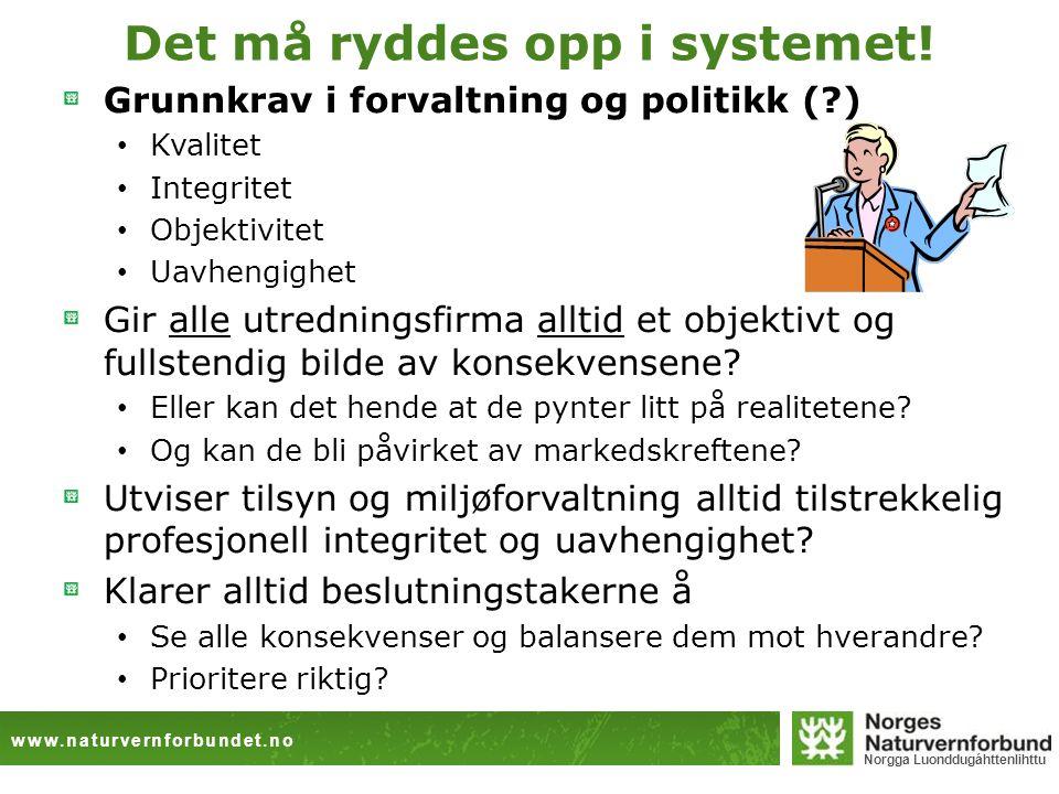 www.naturvernforbundet.no Norgga Luonddugáhttenlihttu Det må ryddes opp i systemet! Grunnkrav i forvaltning og politikk (?) • Kvalitet • Integritet •