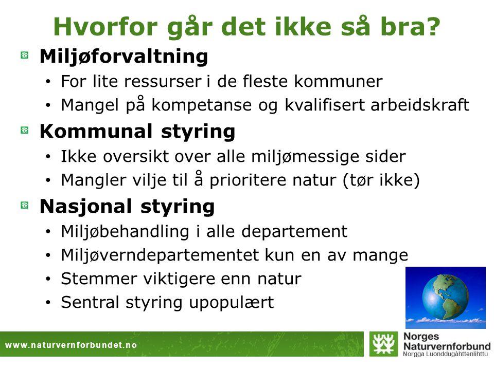 www.naturvernforbundet.no Norgga Luonddugáhttenlihttu Hvorfor går det ikke så bra? Miljøforvaltning • For lite ressurser i de fleste kommuner • Mangel