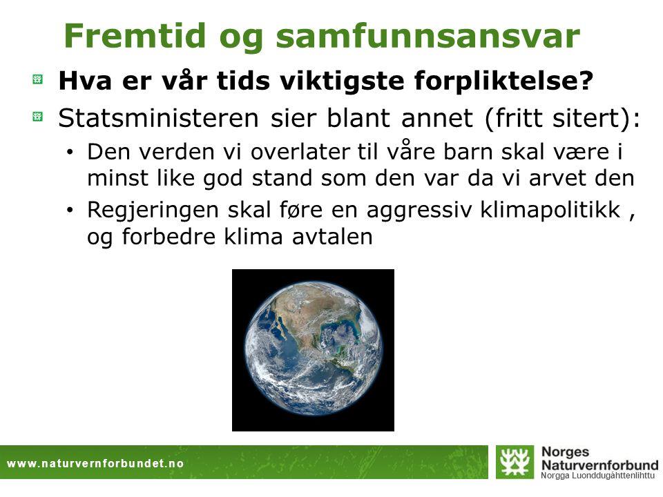 www.naturvernforbundet.no Norgga Luonddugáhttenlihttu Fremtid og samfunnsansvar Hva er vår tids viktigste forpliktelse? Statsministeren sier blant ann