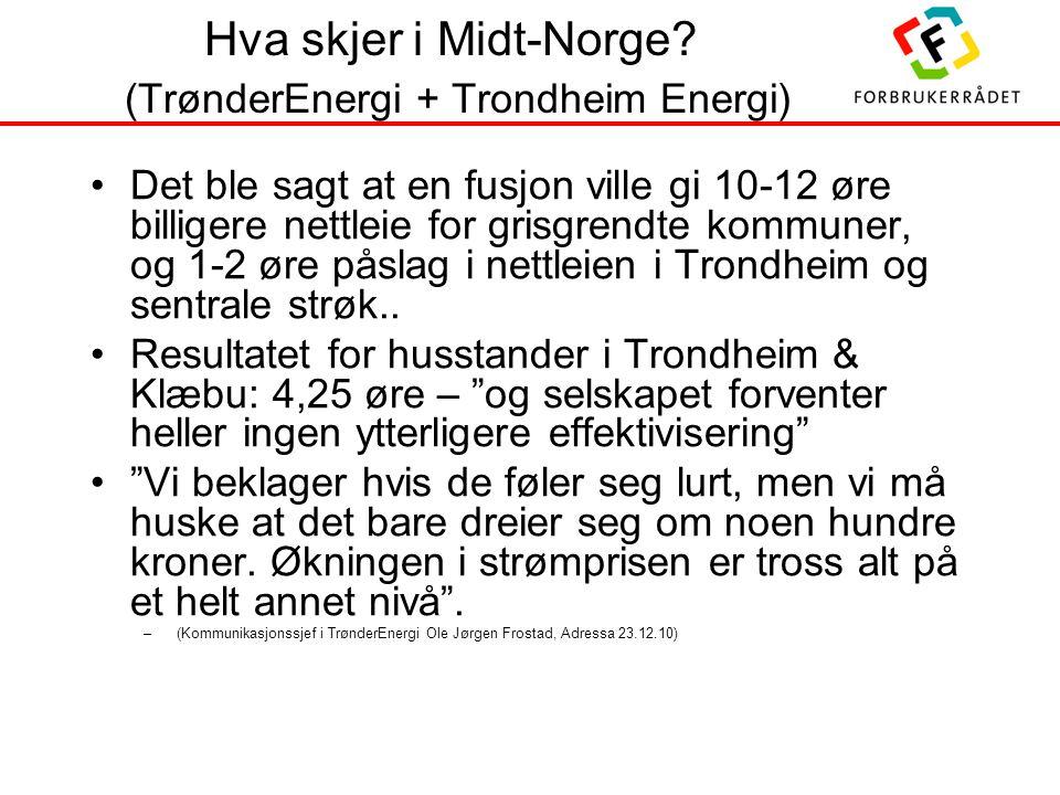 Hva skjer i Midt-Norge? (TrønderEnergi + Trondheim Energi) •Det ble sagt at en fusjon ville gi 10-12 øre billigere nettleie for grisgrendte kommuner,