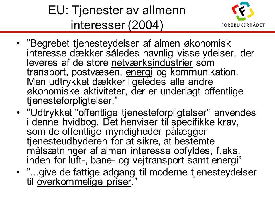 EU: Tjenester av allmenn interesser (2004) • Begrebet tjenesteydelser af almen økonomisk interesse dækker således navnlig visse ydelser, der leveres af de store netværksindustrier som transport, postvæsen, energi og kommunikation.