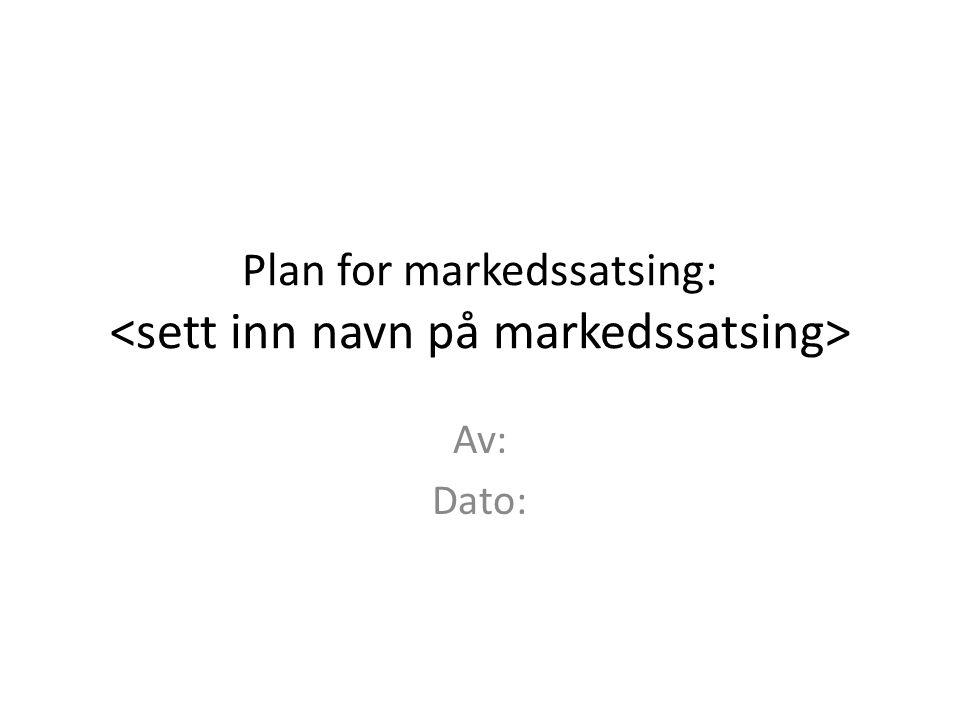Plan for markedssatsing: Av: Dato: