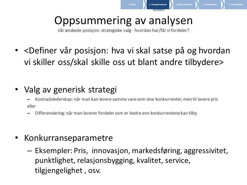 Oppsummering av analysen Vår ønskede posisjon: strategiske valg - hvordan har/får vi fordeler? • • Valg av generisk strategi – Kostnadslederskap: når