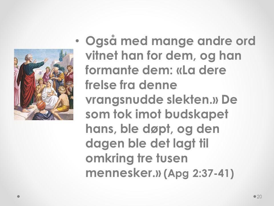 • Også med mange andre ord vitnet han for dem, og han formante dem: «La dere frelse fra denne vrangsnudde slekten.» De som tok imot budskapet hans, bl