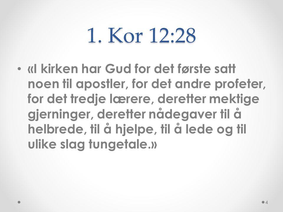 1. Kor 12:28 • «I kirken har Gud for det første satt noen til apostler, for det andre profeter, for det tredje lærere, deretter mektige gjerninger, de