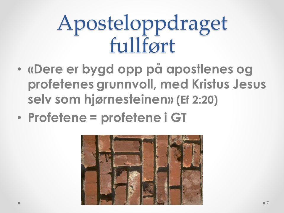 Aposteloppdraget fullført • «Dere er bygd opp på apostlenes og profetenes grunnvoll, med Kristus Jesus selv som hjørnesteinen» (Ef 2:20) • Profetene =
