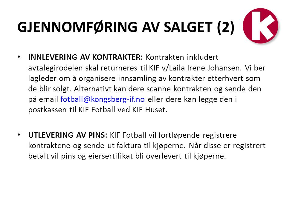 GJENNOMFØRING AV SALGET (2) • INNLEVERING AV KONTRAKTER: Kontrakten inkludert avtalegirodelen skal returneres til KIF v/Laila Irene Johansen. Vi ber l
