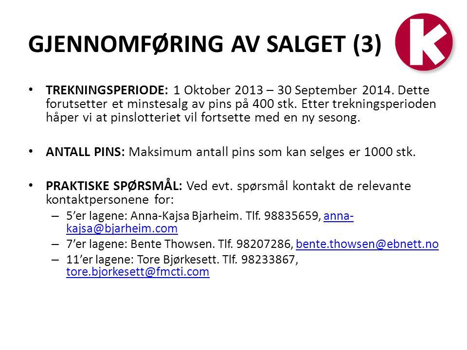 GJENNOMFØRING AV SALGET (3) • TREKNINGSPERIODE: 1 Oktober 2013 – 30 September 2014. Dette forutsetter et minstesalg av pins på 400 stk. Etter trekning