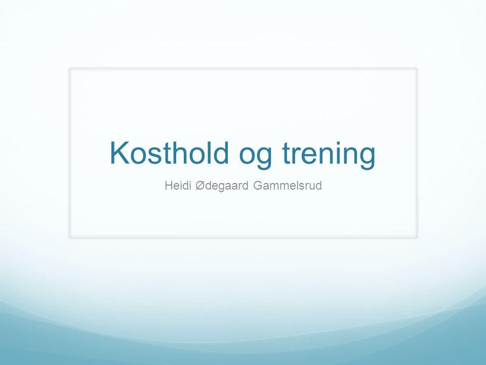 Kosthold og trening Heidi Ødegaard Gammelsrud